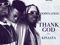 DopeNation – Thank God Ft. Kof Kinaata