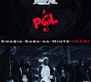 JUNIOR PSL – KWASIA KASA AA MINTE (WAR) [MIXED BY DJAE BANKI]