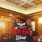 NEWBRAND – WE GO BLOW ( PROD. BY BRAUN SHUGA)