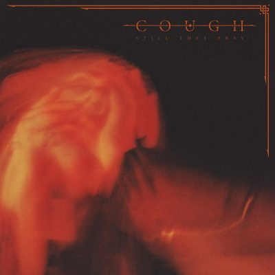 Cough -Still They Pray album cover ghostcultmag