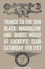 Trance to the Sun/Black Magdalene/Ghost House @ Luckey's February 2015
