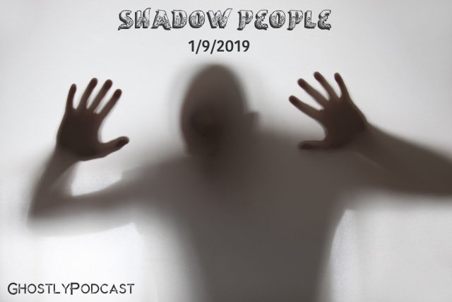 Shadow People Ghostly Podcast