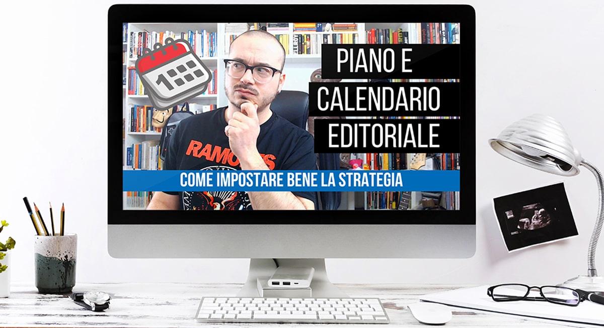 Piano e Calendario Editoriale, cosa sono e come si creano | Video su Youtube