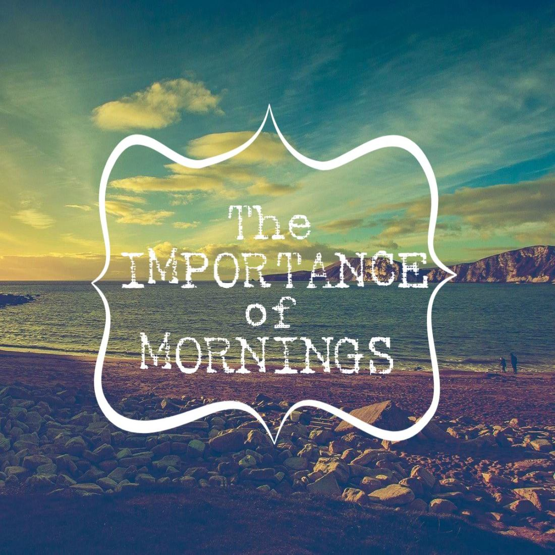 THE IMPORTANCE OF MORNINGS