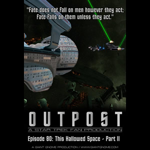 Outpost: A Star Trek Fan Production - Episode 80: This Hallowed Space: Part II