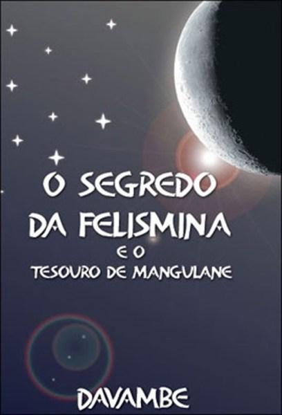 O Segredo da Felismina e o tesouro de Mangulane