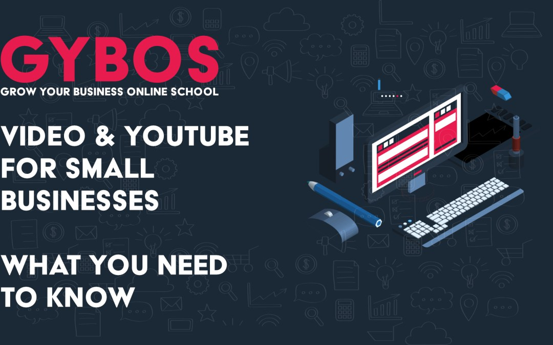Video & YouTube for Small Business – What You need to Know