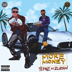 Tepidz Ft. Zlatan – More Money Mp3