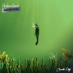 [Music] Omah Lay – Understand (AMÉMÉ Remix)