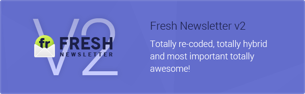 Fresh Newsletter v2: Totally re-coded, totally hybrid and most important totally awesome!