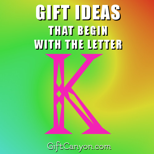 Big List Of Gifts That Begin With The Letter K Gift Canyon