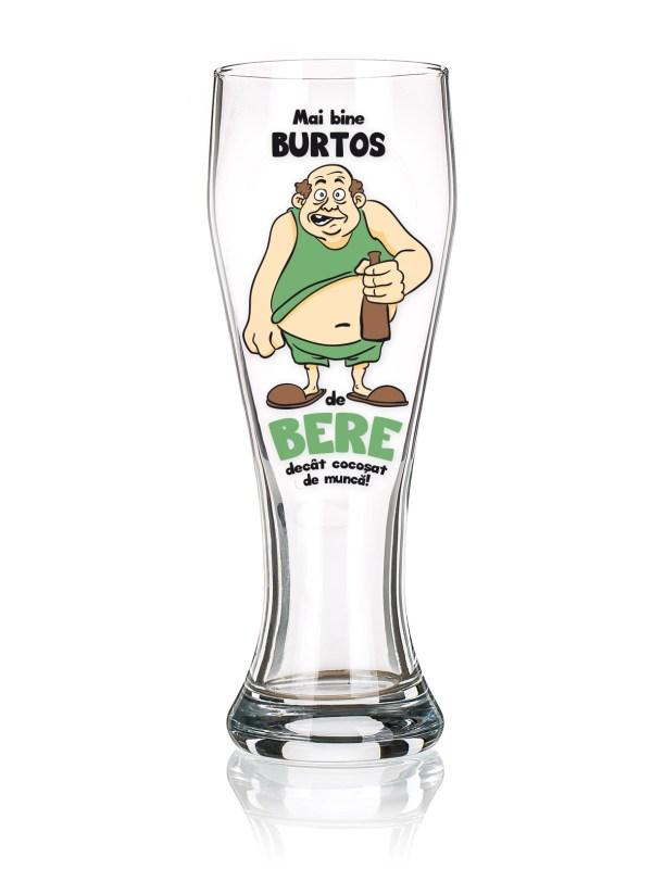 "Pahar de bere ""Mai bine Burtos de Bere decat cocosat de munca!""."