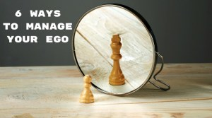 Managing Your Ego for the Better