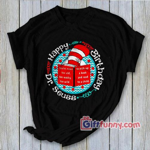 Happy Birthday Dr Seuss Shirts Funny Shirt Gift Funny Coolest Shirt Giftfunny