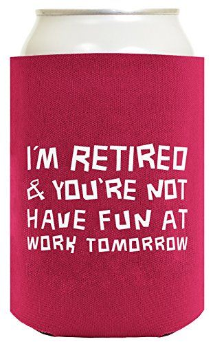 I'm retired can