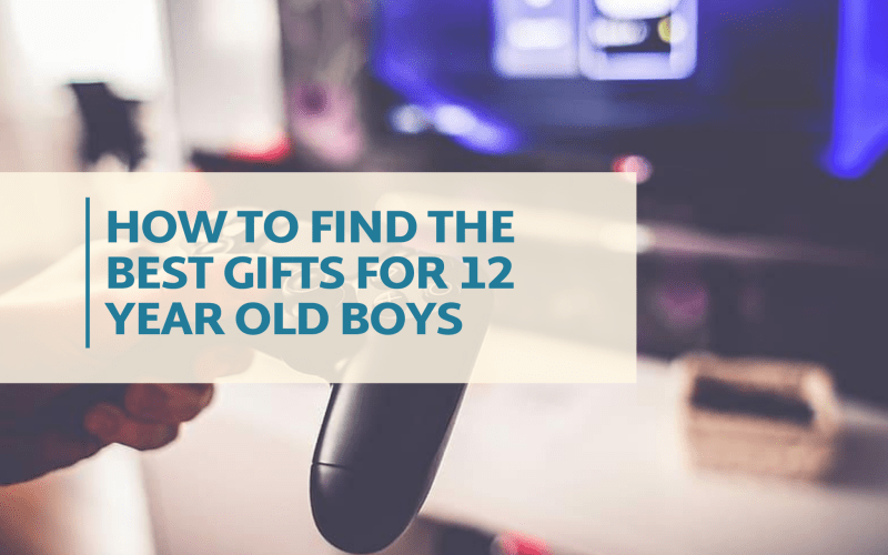 How To Find The Best Gifts For 12 Year Old Boys