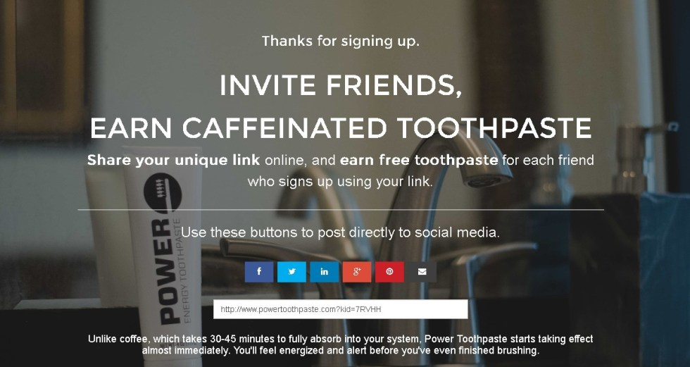 INVITE FRIENDS, EARN CAFFEINATED TOOTHPASTE AT POWERTOOTHPASTE.COM