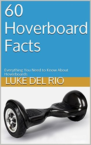 Free  60 Hoverboard Facts Everything You Need to Know About Hoverboards Kindle Edition