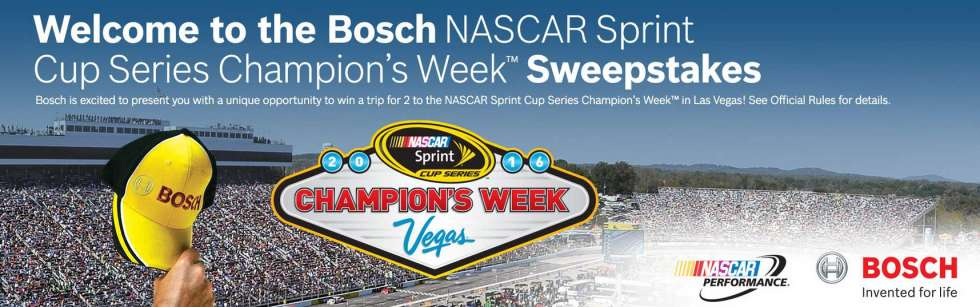 "BOSCH'S ""NASCAR SPRINT CUP SERIES CHAMPION'S WEEK™"" SWEEPSTAKES"