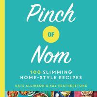 Pinch of Nom - 100 Slimming, Home-style Recipes Kate Allinson and Kay Featherstone