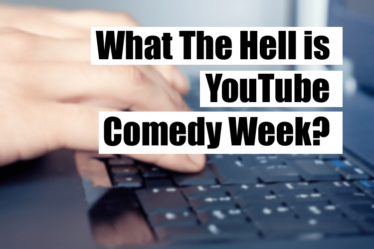 What The Hell Is YouTube Comedy Week?