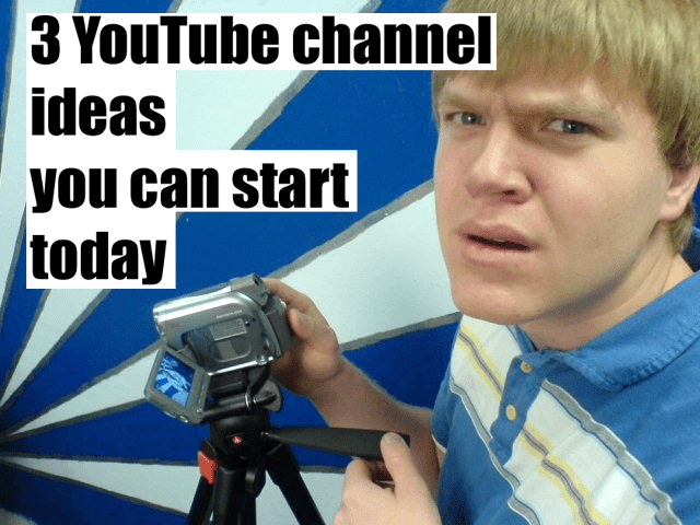 3 YouTube Channel Ideas You Can Start Today