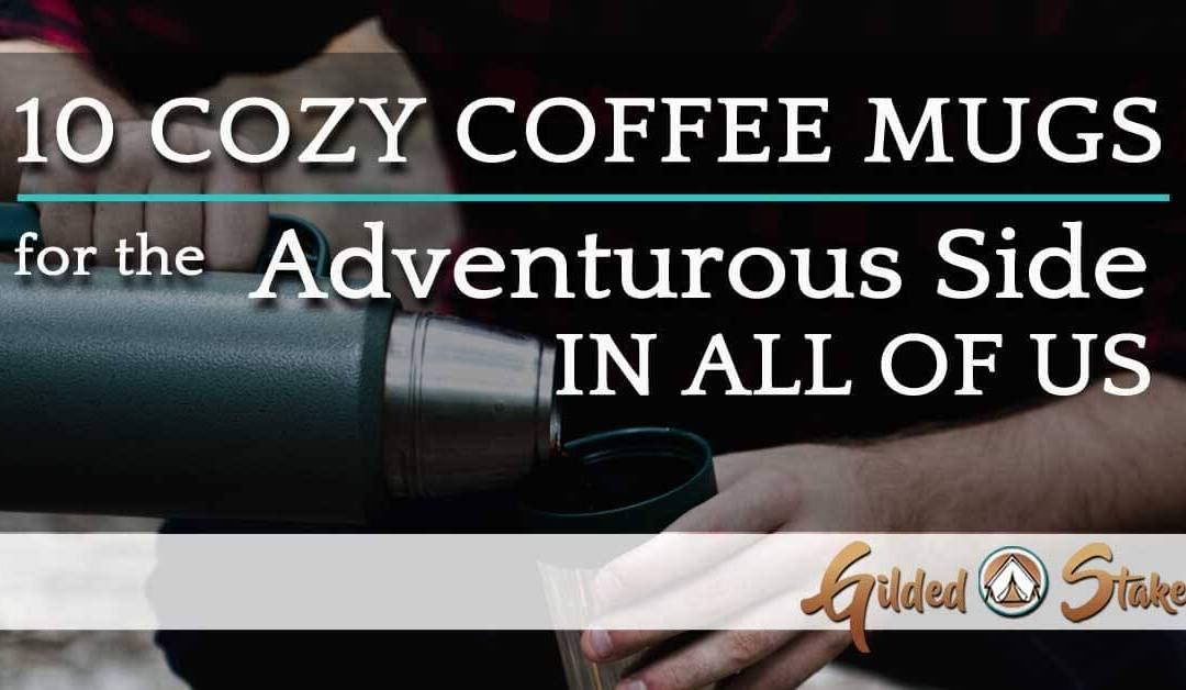 10 Coffee Mugs for the Adventurer in All of Us