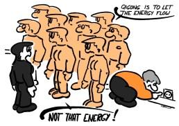 - Le qiqong est fait pour laisser l'énergie circuler. - PAS CETTE ÉNERGIE !