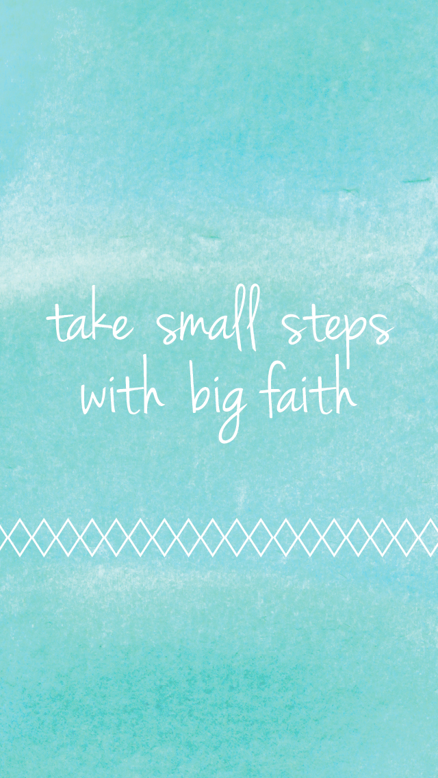 Take Small Steps with Big Faith