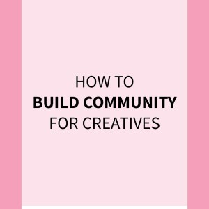 Why You Need Community as a Creative Professional
