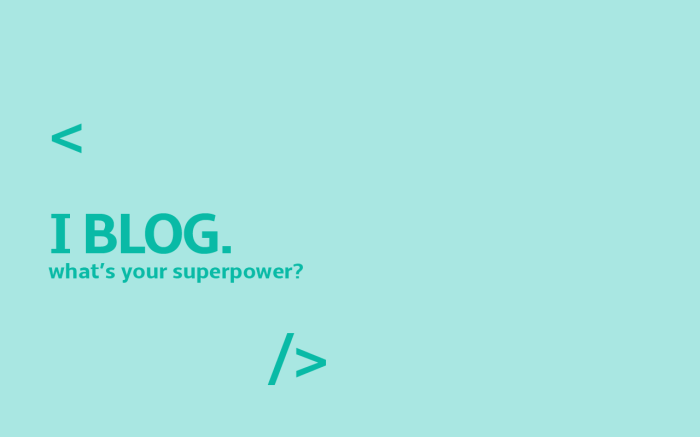 I Blog. What's Your Superpower? Free Wallpapers!