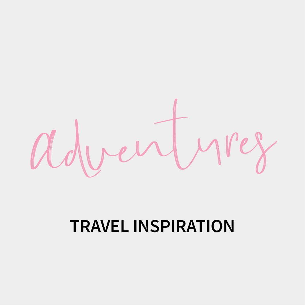 Adventures - Travel Inspiration