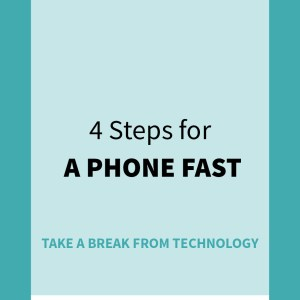 4 Steps for a Phone Fast