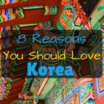 Eight Reasons You Should Love Korea