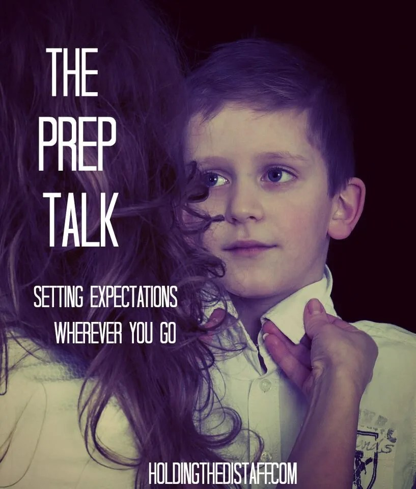 The Prep Talk: a little parenting advice, especially with young kids. Set yourself and your child up for success by making expectations clear.