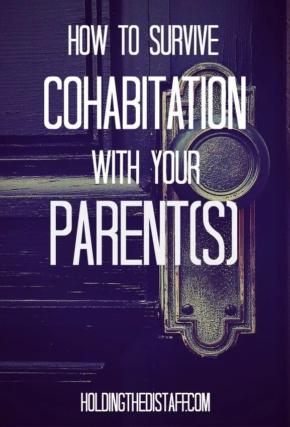 How To Survive Cohabitation With Your Parent(s): tips for adults who live with their parents, how to get along.