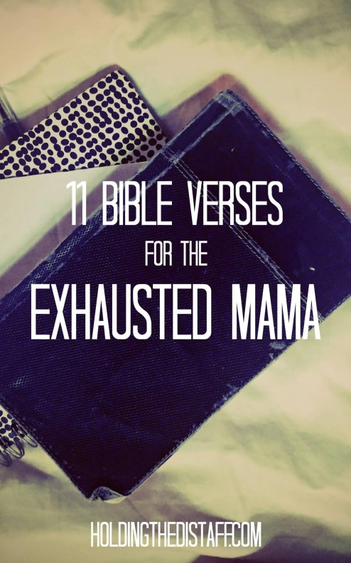 11 Bible Verses For The Exhausted Mama: encouraging scriptures for any mom dealing with the stress and exhaustion from parenting and everyday life.
