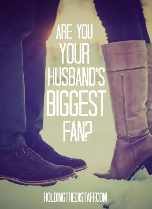 Are You Your Husband's Biggest Fan? For wives: how to encourage, love and admire your husband to strengthen your marriage.