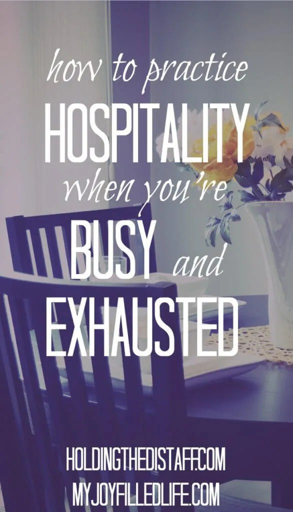 How To Practice Hospitality When You're Busy and Exhausted: 4 simple tips to make your home a hospitable refuge to friends, family and neighbors