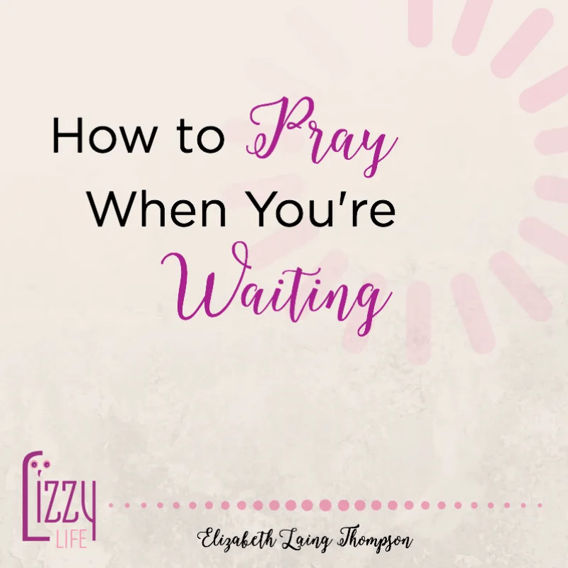 Waiting on God: How To Pray When You're Waiting