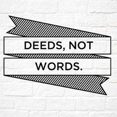 deeds-not-words