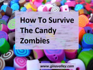 Humor Funny Humorous Family Life Love Laugh Laughter Parenting Mom Moms Dad Dads Parenting Child Kid Kids Children Son Sons Daughter Daughters Brother Brothers Sister Sisters Grandparent Grandma Grandpa Grandparents Grandfather Grandmother Parenting Gina Valley Totally How To Survive The Candy Zombies – A Guide For Teachers Halloween Candy