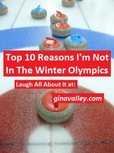 Humor Funny Humorous Family Life Love Laugh Laughter Parenting Mom Moms Dad Dads Parenting Child Kid Kids Children Son Sons Daughter Daughters Brother Brothers Sister Sisters Grandparent Grandma Grandpa Grandparents Grandfather Grandmother Parenting Gina Valley Top 10 Reasons I'm Not In The Winter Olympics