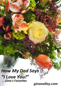 "Humor Funny Humorous Family Life Love Laugh Laughter Parenting Mom Moms Dad Dads Parenting Child Kid Kids Children Son Sons Daughter Daughters Brother Brothers Sister Sisters Grandparent Grandma Grandpa Grandparents Grandfather Grandmother Parenting Gina Valley How My Dad Says ""I Love You!""...Gina's Favorites"