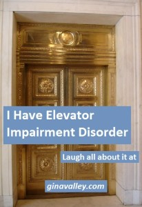 Humor Funny Humorous Family Life Love Laugh Laughter Parenting Mom Moms Dad Dads Parenting Child Kid Kids Children Son Sons Daughter Daughters Brother Brothers Sister Sisters Grandparent Grandma Grandpa Grandparents Grandfather Grandmother Parenting Gina Valley I Have Elevator Impairment Disorder