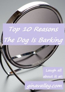 Humor Funny Humorous Family Life Love Laugh Laughter Parenting Mom Moms Dad Dads Parenting Child Kid Kids Children Son Sons Daughter Daughters Brother Brothers Sister Sisters Grandparent Grandma Grandpa Grandparents Grandfather Grandmother Parenting Gina Valley Top 10 Reasons The Dog Is Barking