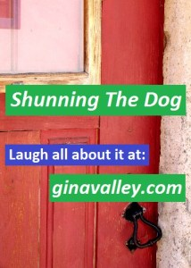 Humor Funny Humorous Family Life Love Laugh Laughter Parenting Mom Moms Dad Dads Parenting Child Kid Kids Children Son Sons Daughter Daughters Brother Brothers Sister Sisters Grandparent Grandma Grandpa Grandparents Grandfather Grandmother Parenting Gina Valley Shunning The Dog Dogs Pets Training
