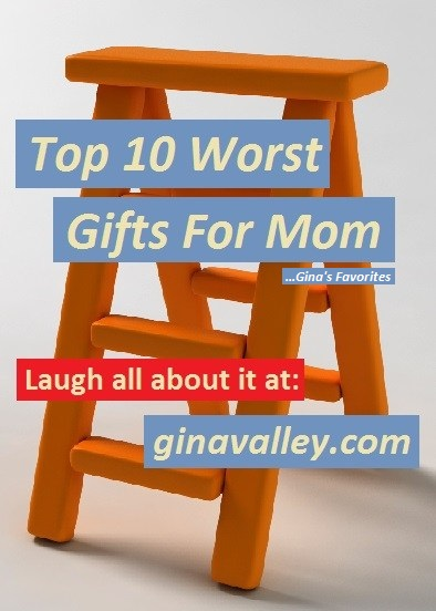 Humor Funny Humorous Family Life Love Laugh Laughter Parenting Mom Moms Dad Dads Parenting Child Kid Kids Children Son Sons Daughter Daughters Brother Brothers Sister Sisters Grandparent Grandma Grandpa Grandparents Grandfather Grandmother Parenting Gina Valley Top 10 Worst Gifts For Mom ...Gina's Favorites Mothers' Day