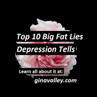 Mental Health Illness Depression Anxiety Family Life Love Parenting Mom Moms Dad Dads Parenting Child Kid Kids Children Son Sons Daughter Daughters Brother Brothers Sister Sisters Grandparent Grandma Grandpa Grandparents Grandfather Grandmother Parenting Gina Valley Top 10 Big Fat Lies Depression Tells