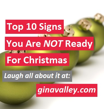 Humor Funny Humorous Family Life Love Laugh Laughter Parenting Mom Moms Dad Dads Parenting Child Kid Kids Children Son Sons Daughter Daughters Brother Brothers Sister Sisters Grandparent Grandma Grandpa Grandparents Grandfather Grandmother Parenting Gina Valley Top 10 Signs You Are NOT Ready For Christmas